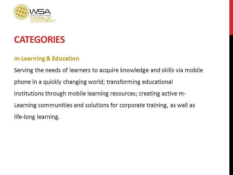 CATEGORIES m-Learning & Education Serving the needs of learners to acquire knowledge and skills via mobile phone in a quickly changing world; transforming educational institutions through mobile learning resources; creating active m- Learning communities and solutions for corporate training, as well as life-long learning.