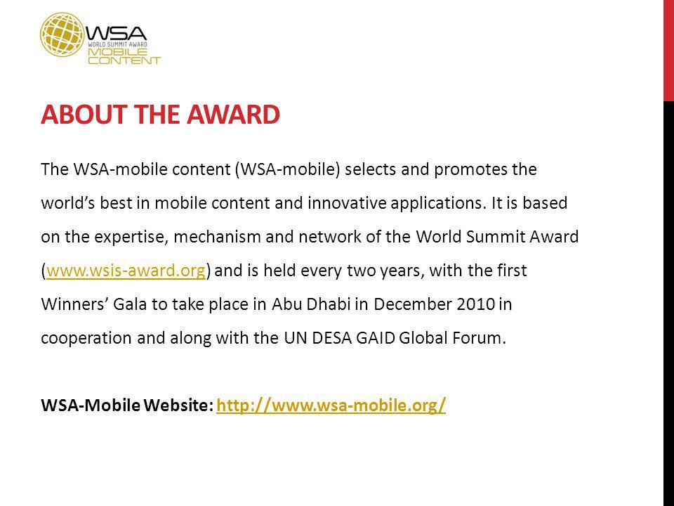 ABOUT THE AWARD The WSA-mobile content (WSA-mobile) selects and promotes the worlds best in mobile content and innovative applications. It is based on