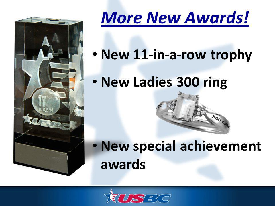 More New Awards! New 11-in-a-row trophy New Ladies 300 ring New special achievement awards