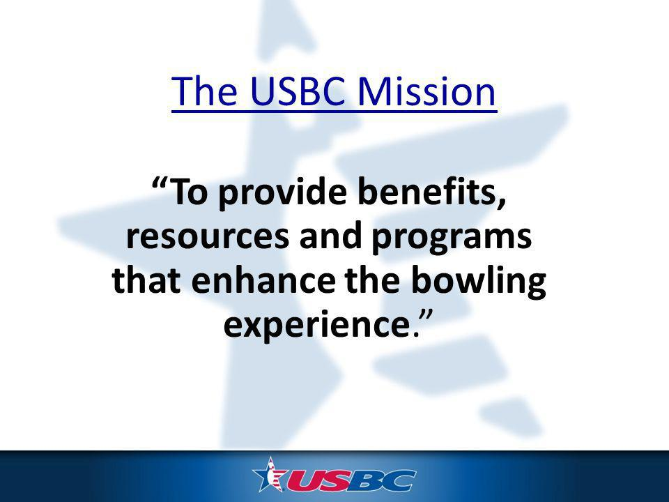 The USBC Mission To provide benefits, resources and programs that enhance the bowling experience.