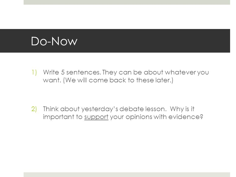 Do-Now 1)Write 5 sentences. They can be about whatever you want.