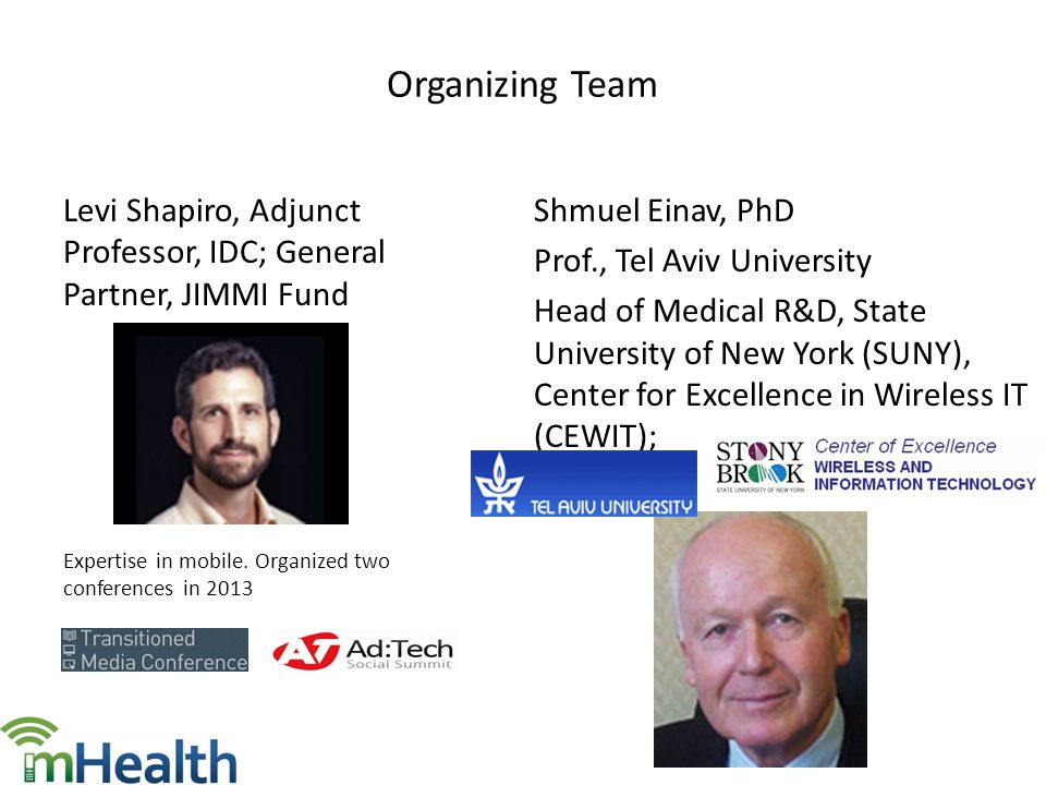 Organizing Team Levi Shapiro, Adjunct Professor, IDC; General Partner, JIMMI Fund Expertise in mobile.