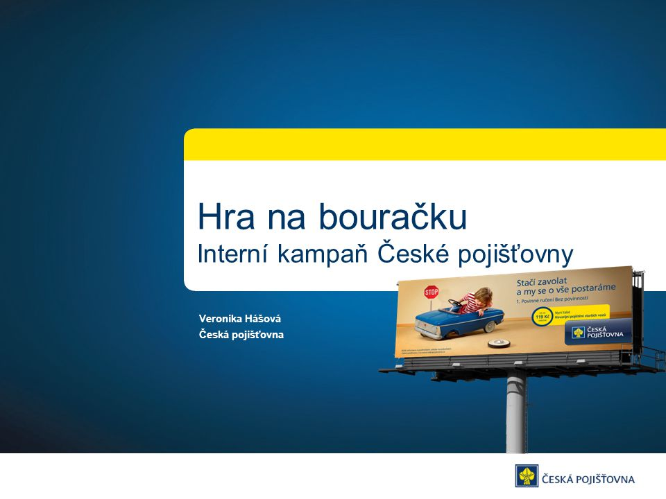 Veronika Hášová Česká pojišťovna Hra na bouračku Interní kampaň České pojišťovny