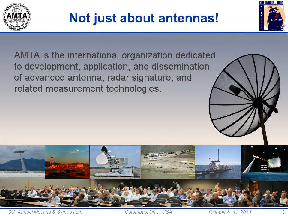 October 6- 11, 2013 35 th Annual Meeting & Symposium Columbus, Ohio, USA Not just about antennas! 3