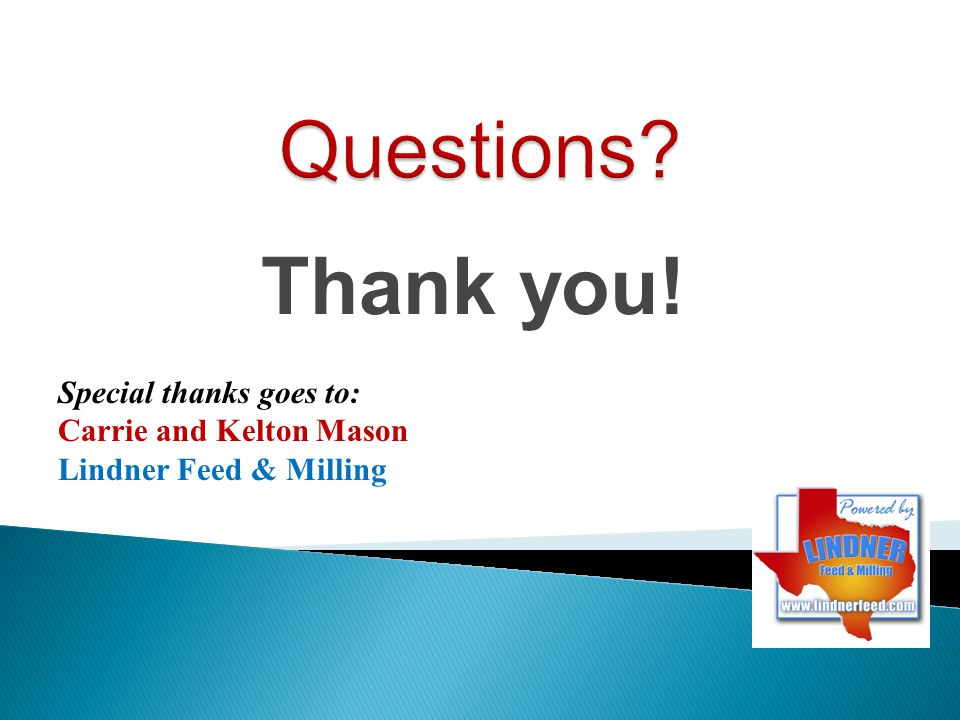 Thank you! Special thanks goes to: Carrie and Kelton Mason Lindner Feed & Milling