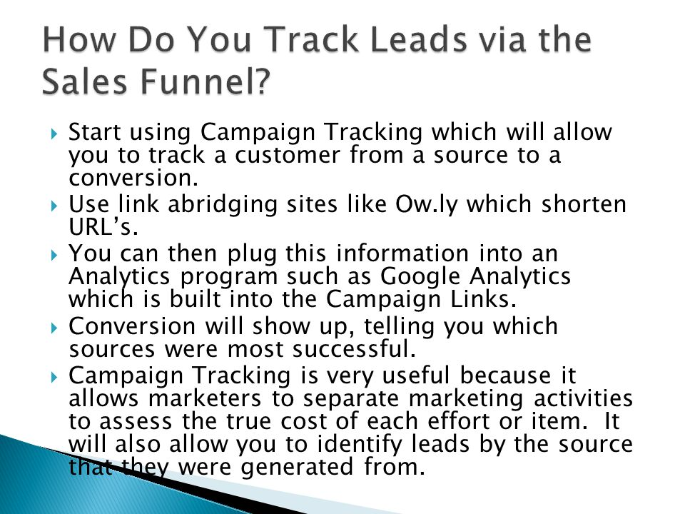 Start using Campaign Tracking which will allow you to track a customer from a source to a conversion.