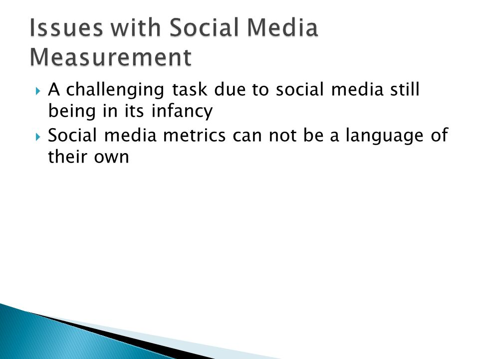A challenging task due to social media still being in its infancy Social media metrics can not be a language of their own