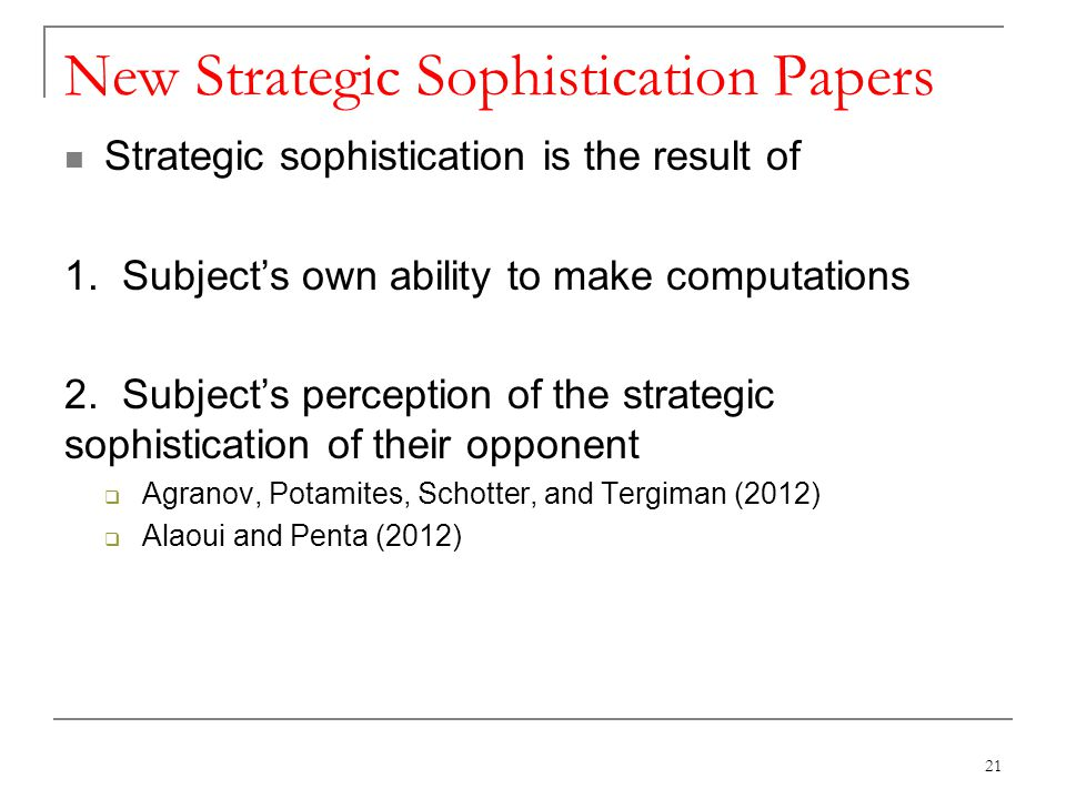 New Strategic Sophistication Papers Strategic sophistication is the result of 1.