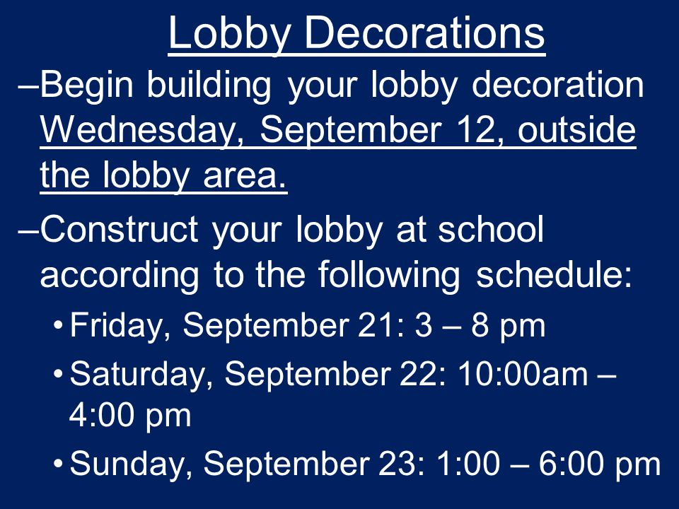 Lobby Decorations –Begin building your lobby decoration Wednesday, September 12, outside the lobby area.