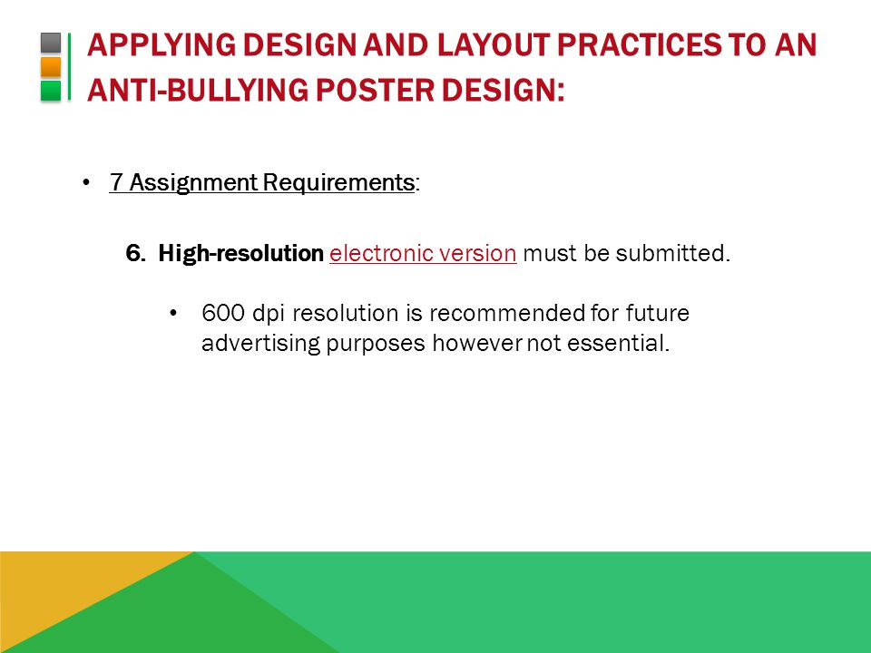 APPLYING DESIGN AND LAYOUT PRACTICES TO AN ANTI-BULLYING POSTER DESIGN : 7 Assignment Requirements: 7.Review the assignment expectations as outlined in the rubric (next slide).