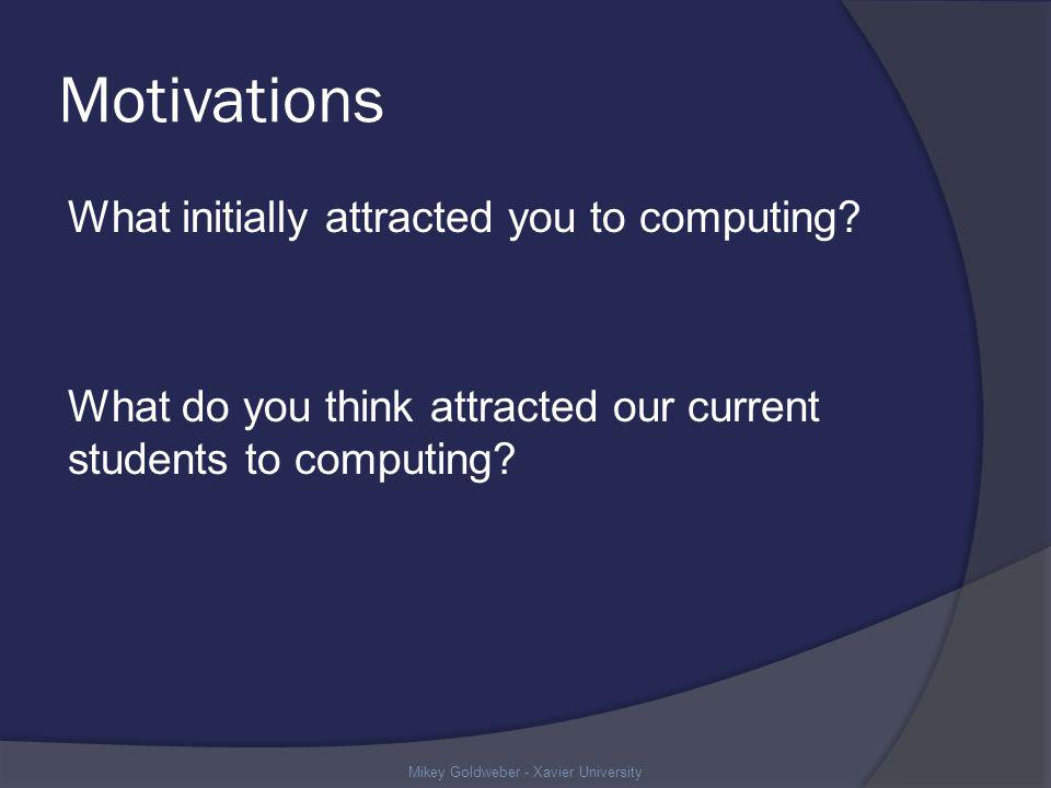 Motivations What initially attracted you to computing.