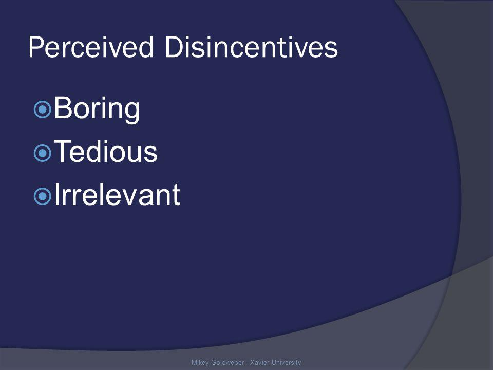 Perceived Disincentives Boring Tedious Irrelevant Mikey Goldweber - Xavier University