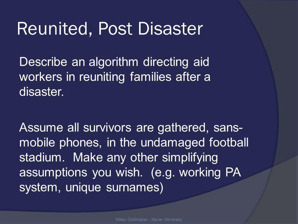 Reunited, Post Disaster Describe an algorithm directing aid workers in reuniting families after a disaster.