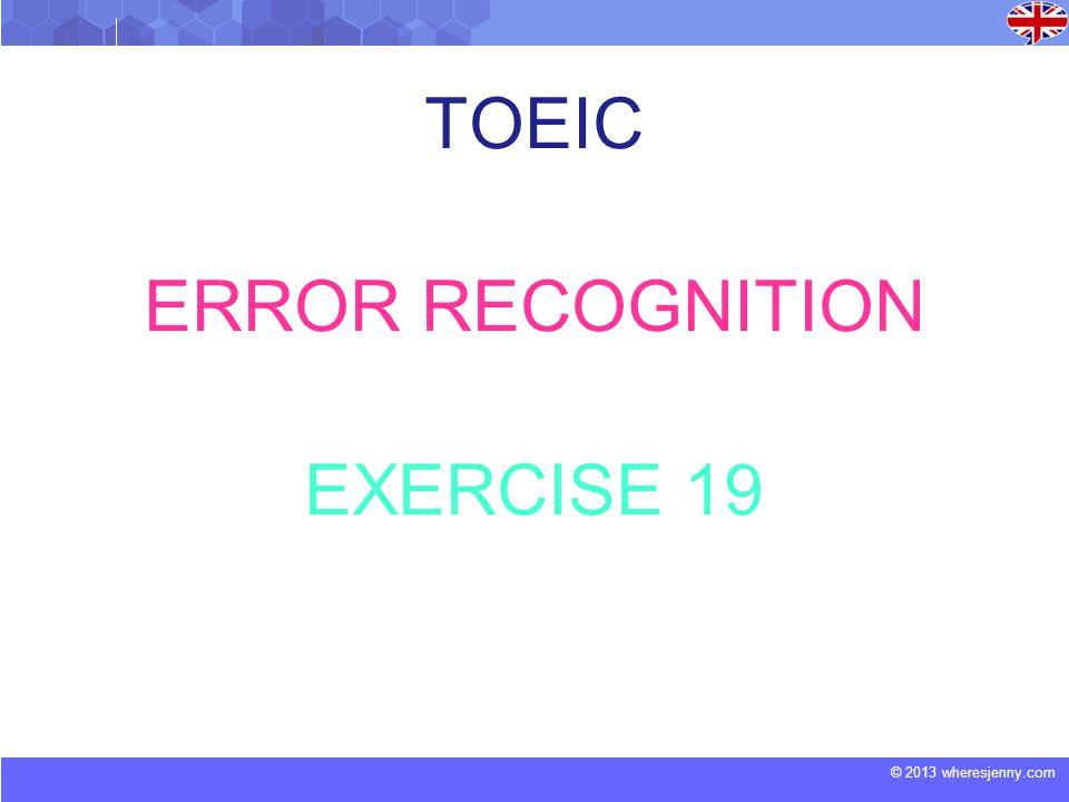 © 2013 wheresjenny.com TOEIC ERROR RECOGNITION EXERCISE 19