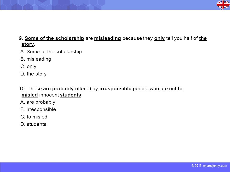 © 2013 wheresjenny.com 9. Some of the scholarship are misleading because they only tell you half of the story. A. Some of the scholarship B. misleadin