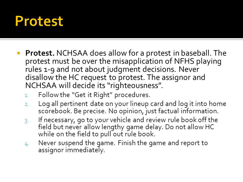 Protest. NCHSAA does allow for a protest in baseball.