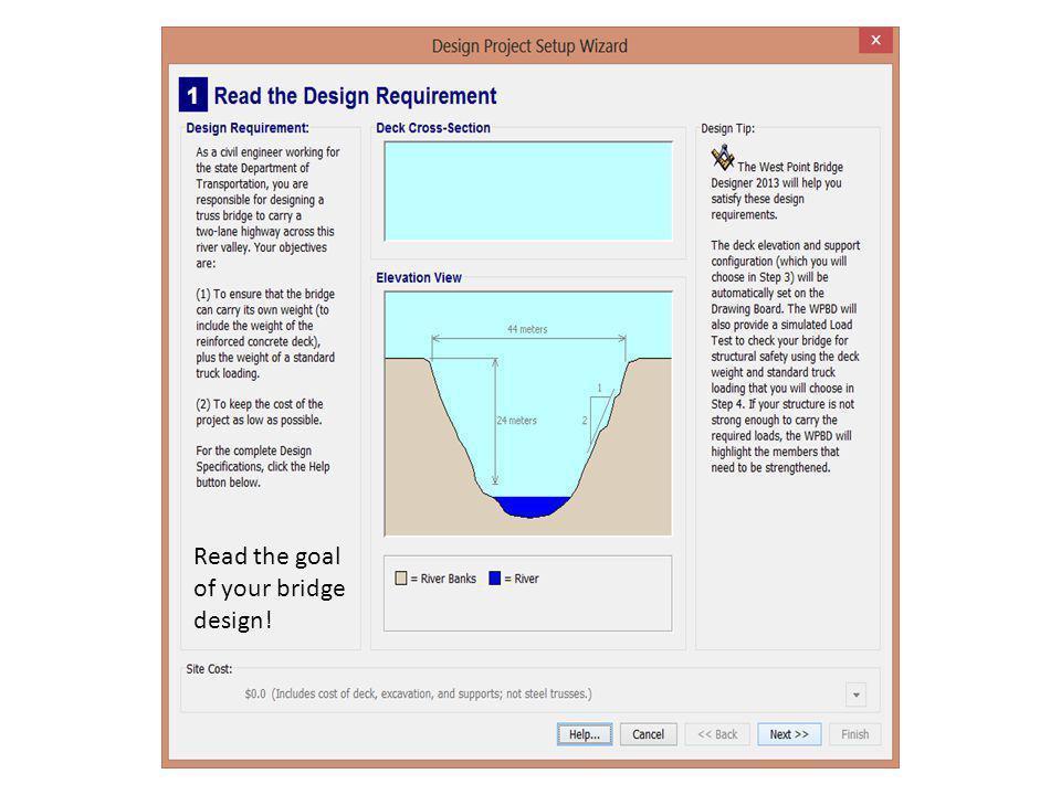 Read the goal of your bridge design!