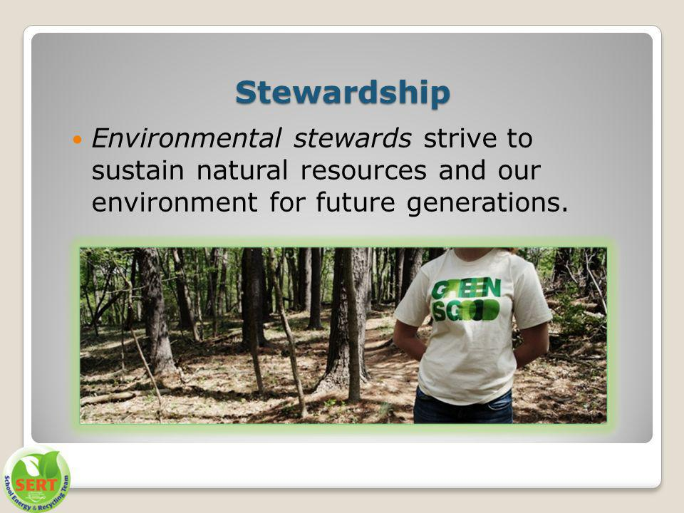 Stewardship Environmental stewards strive to sustain natural resources and our environment for future generations.