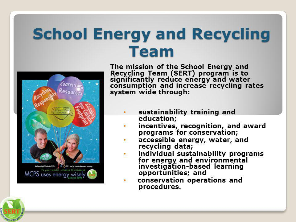 School Energy and Recycling Team The mission of the School Energy and Recycling Team (SERT) program is to significantly reduce energy and water consum