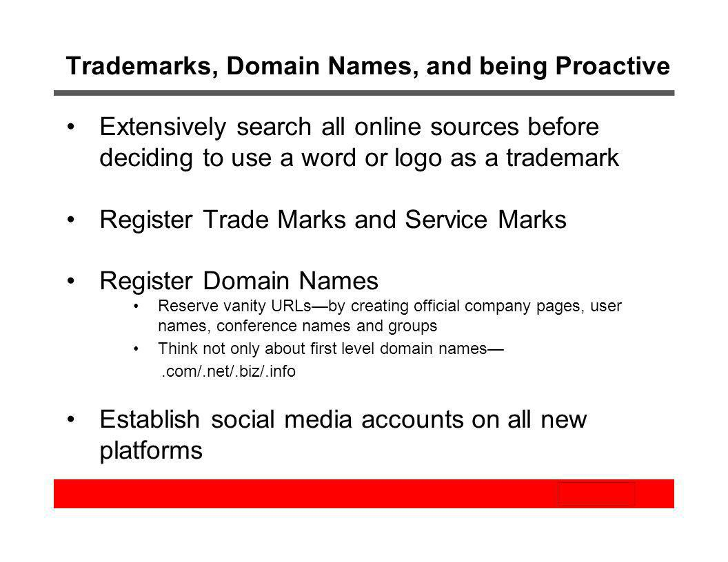 Trademarks, Domain Names, and being Proactive Extensively search all online sources before deciding to use a word or logo as a trademark Register Trad