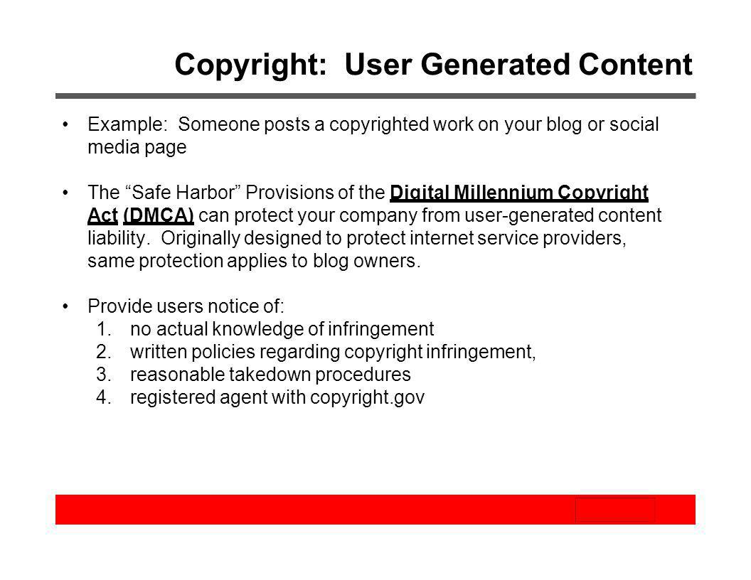 Copyright: User Generated Content Example: Someone posts a copyrighted work on your blog or social media page The Safe Harbor Provisions of the Digita