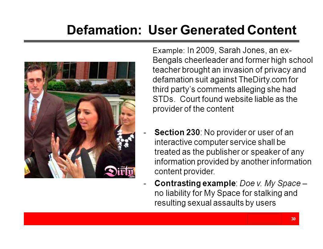 Defamation: User Generated Content Example: In 2009, Sarah Jones, an ex- Bengals cheerleader and former high school teacher brought an invasion of pri