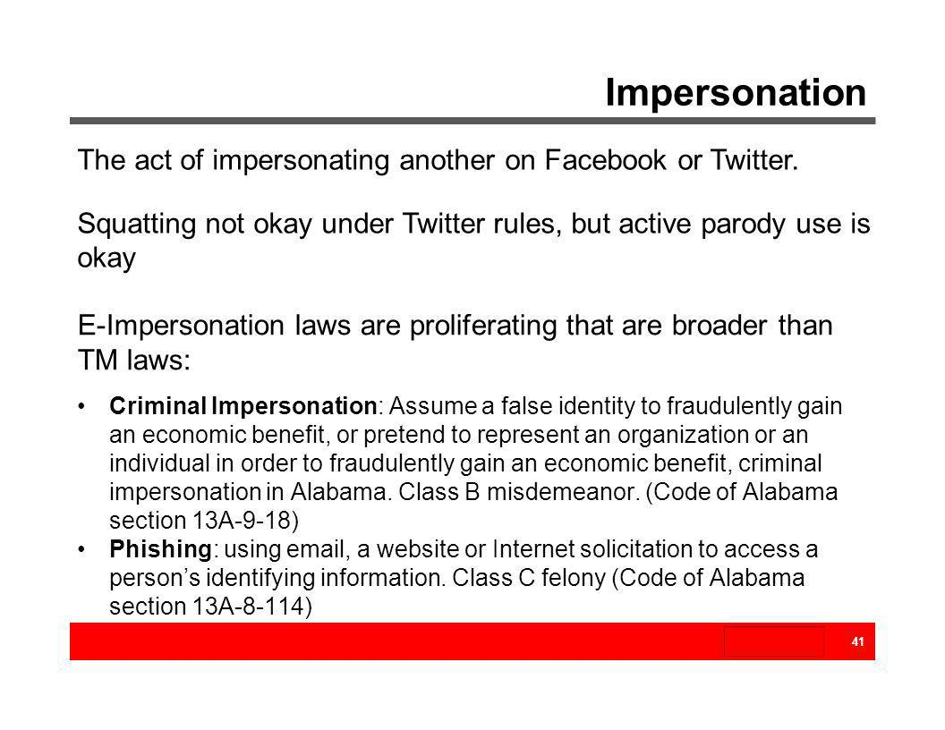 Impersonation 41 The act of impersonating another on Facebook or Twitter. Squatting not okay under Twitter rules, but active parody use is okay E-Impe