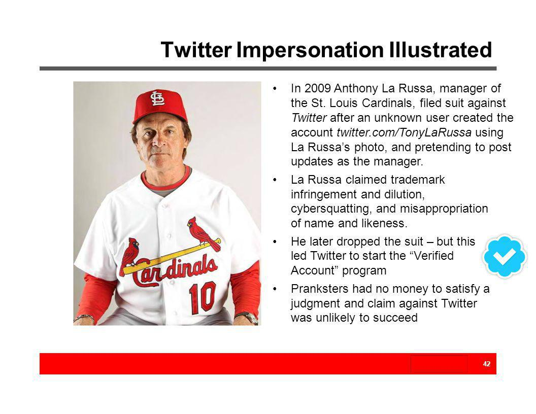 Twitter Impersonation Illustrated In 2009 Anthony La Russa, manager of the St. Louis Cardinals, filed suit against Twitter after an unknown user creat