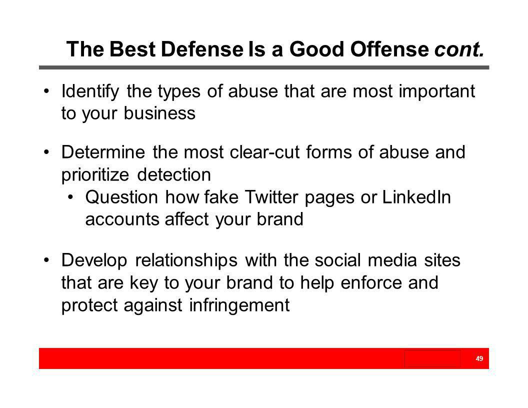 The Best Defense Is a Good Offense cont. 49 Identify the types of abuse that are most important to your business Determine the most clear-cut forms of