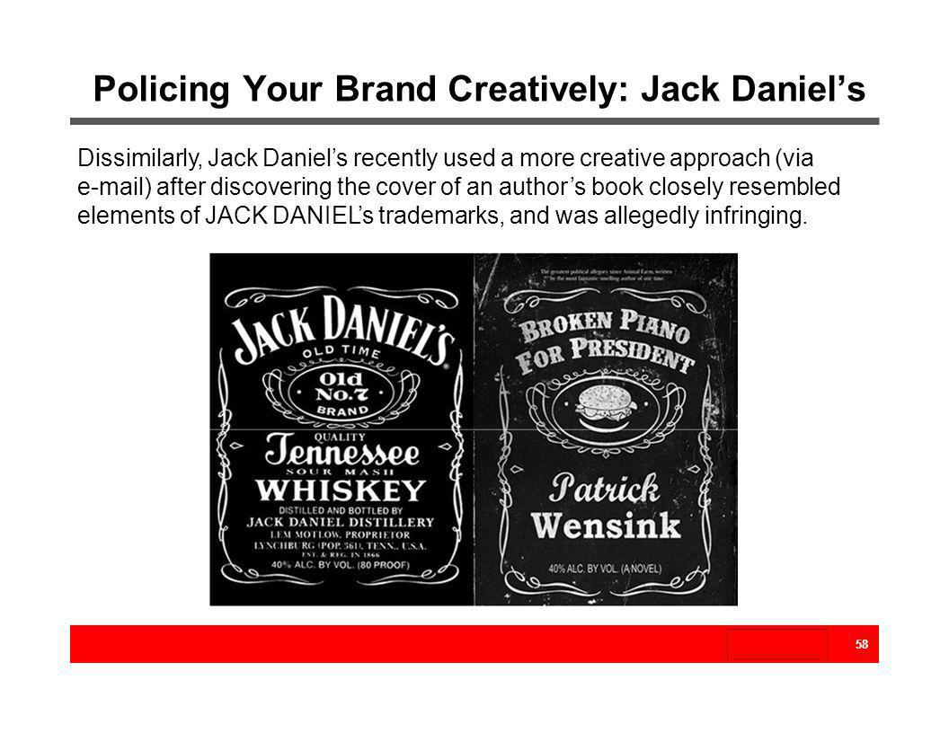 Policing Your Brand Creatively: Jack Daniels Dissimilarly, Jack Daniels recently used a more creative approach (via e-mail) after discovering the cove