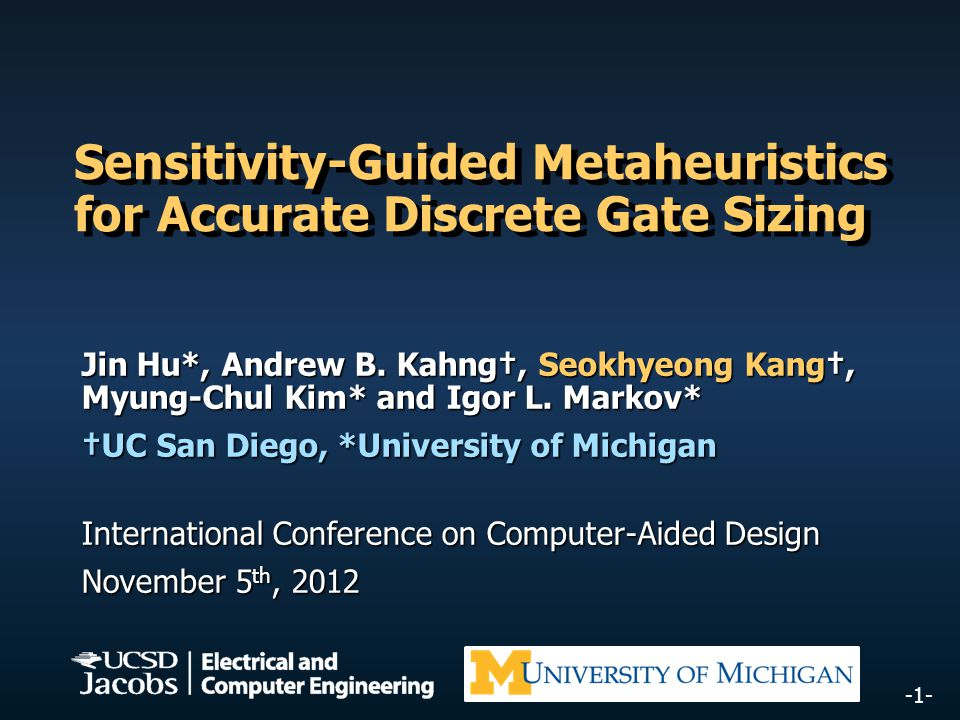 -1- Sensitivity-Guided Metaheuristics for Accurate Discrete Gate Sizing Jin Hu*, Andrew B.