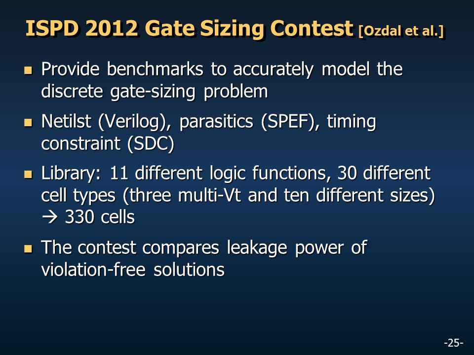 -25- ISPD 2012 Gate Sizing Contest [Ozdal et al.] Provide benchmarks to accurately model the discrete gate-sizing problem Provide benchmarks to accura