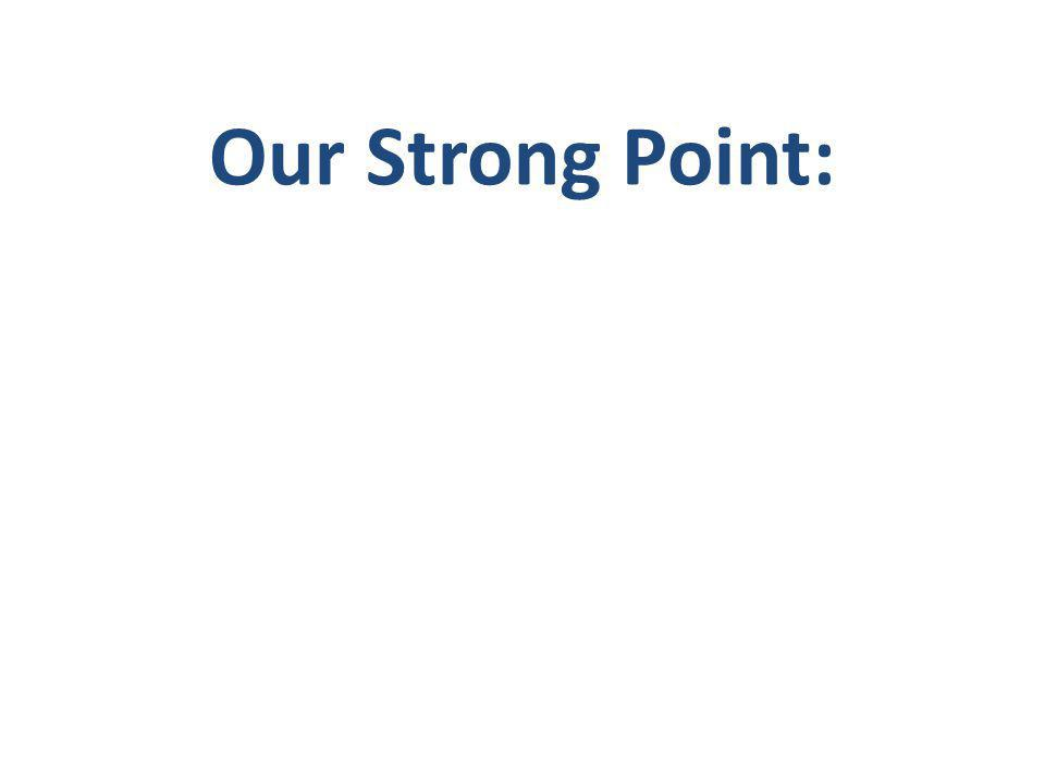 Our Strong Point: