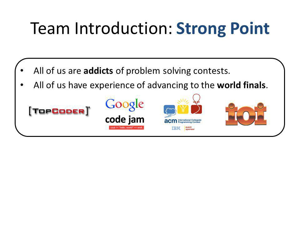 Team Introduction: Strong Point All of us are addicts of problem solving contests.
