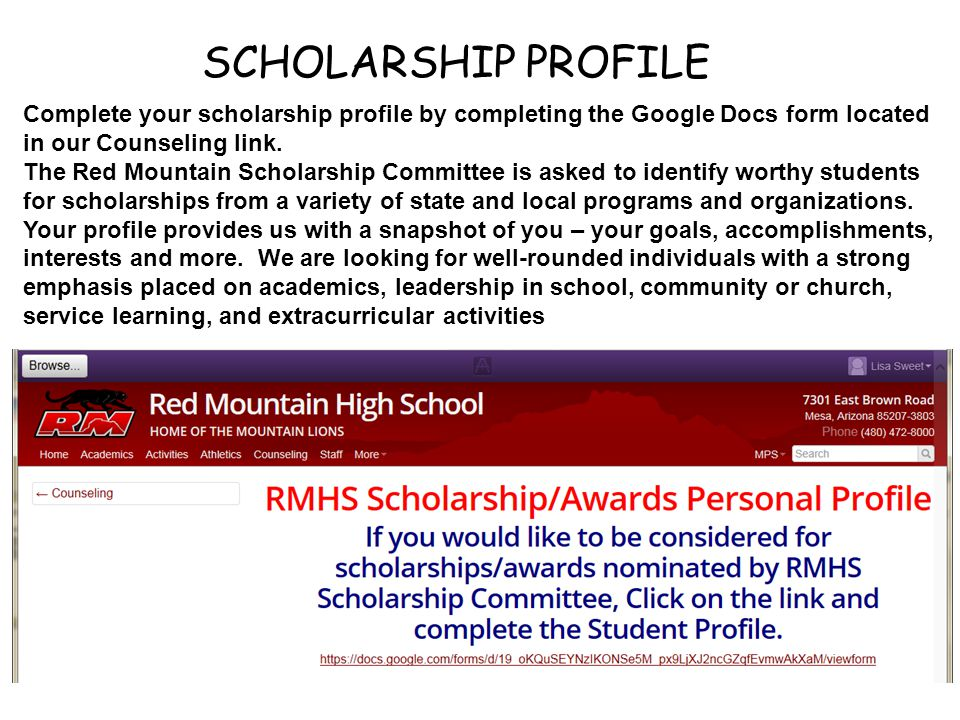 Complete your scholarship profile by completing the Google Docs form located in our Counseling link. The Red Mountain Scholarship Committee is asked t