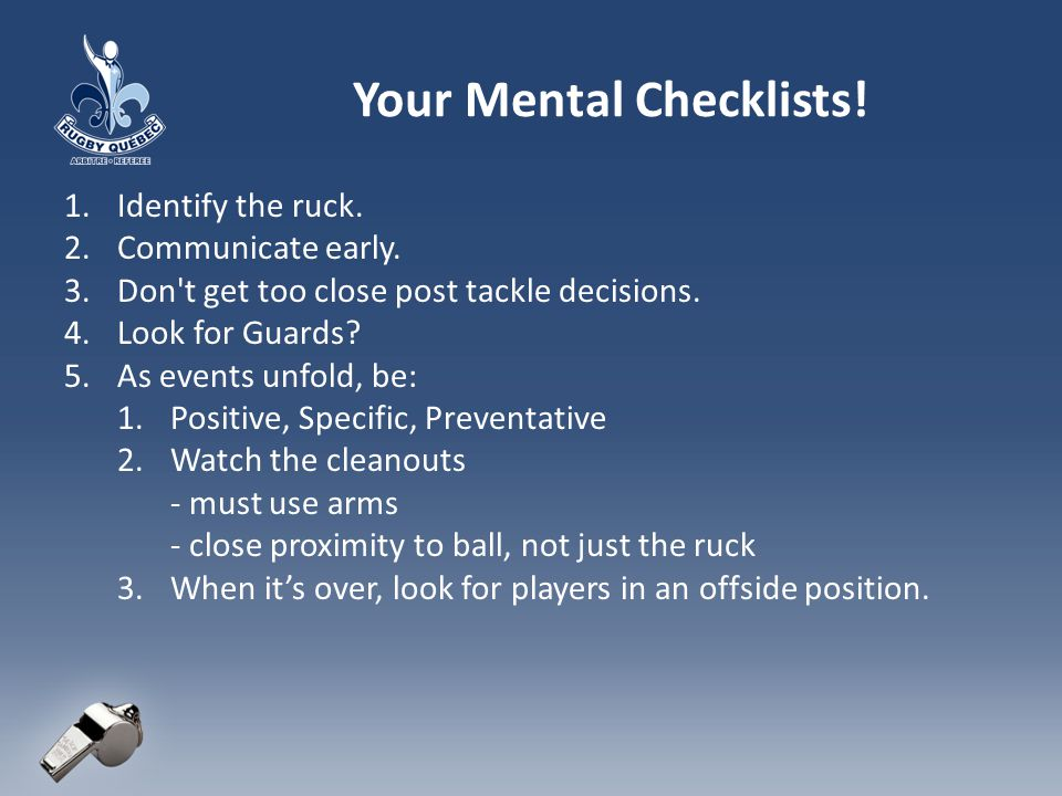 Your Mental Checklists.1.Identify the ruck. 2.Communicate early.