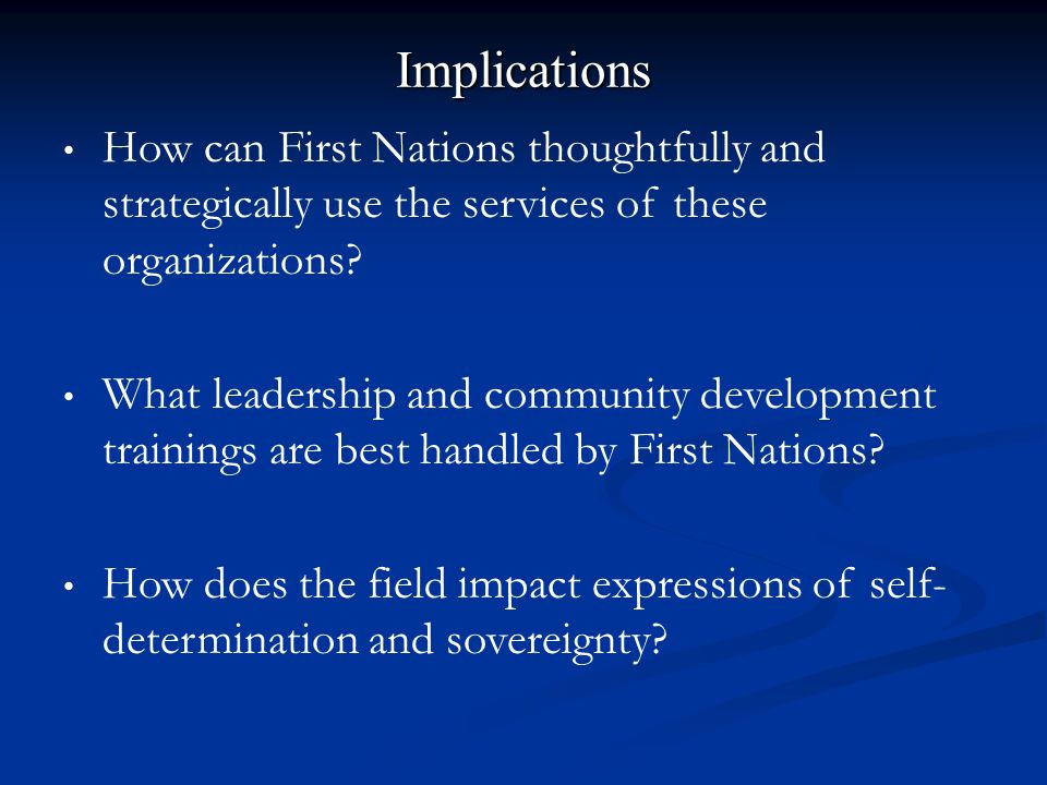 Implications How can First Nations thoughtfully and strategically use the services of these organizations.