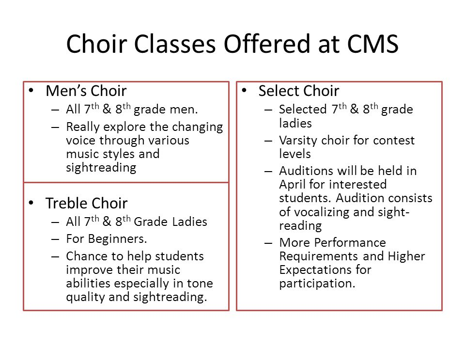 Choir Classes Offered at CMS Mens Choir – All 7 th & 8 th grade men.