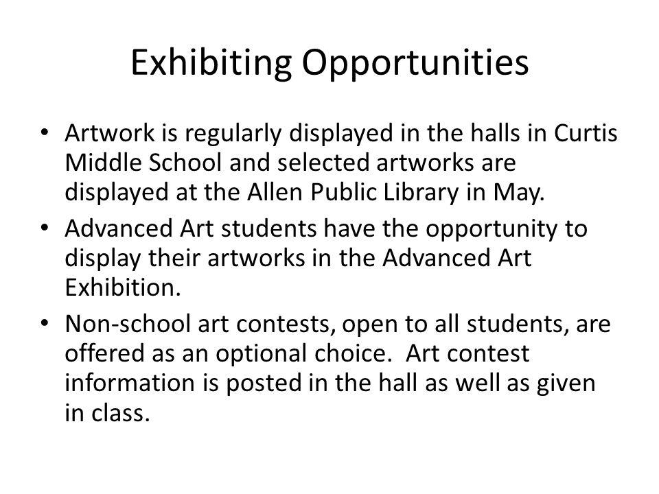 Exhibiting Opportunities Artwork is regularly displayed in the halls in Curtis Middle School and selected artworks are displayed at the Allen Public Library in May.