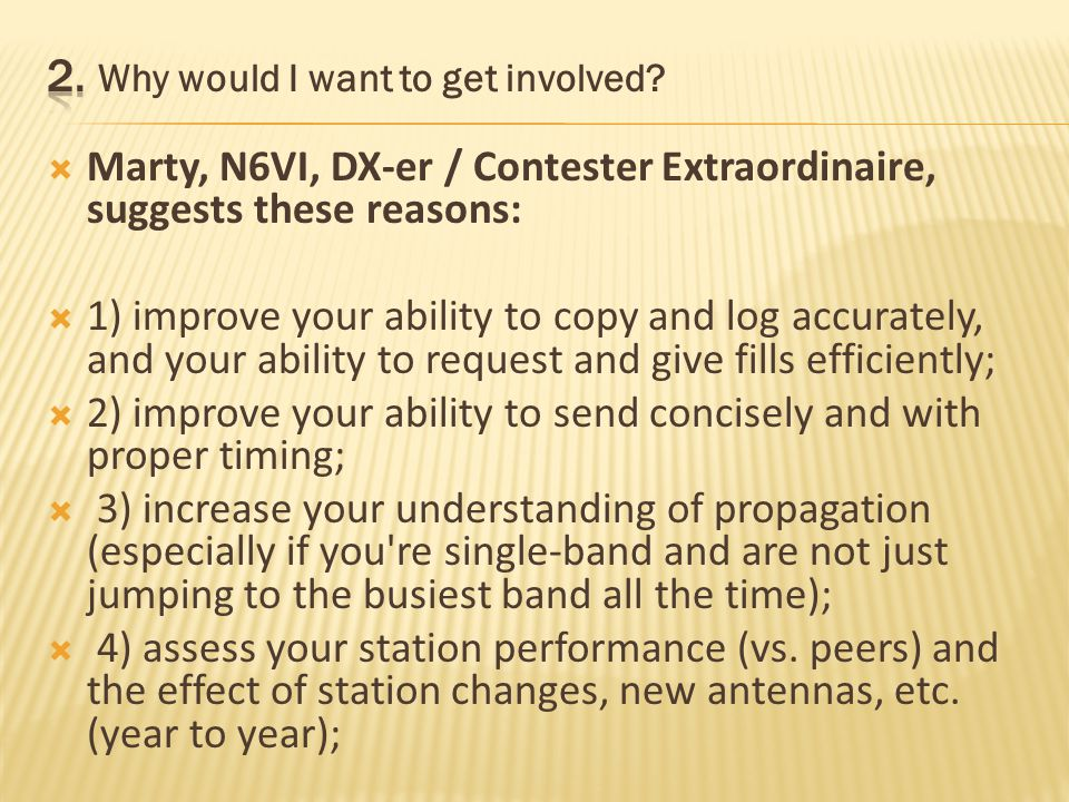 Want to try SO2R ? SO3R? Holy Cow! See what can be done on a dead band Increase DX totals/awards/accomplishments/pride Get mentored and learn by other