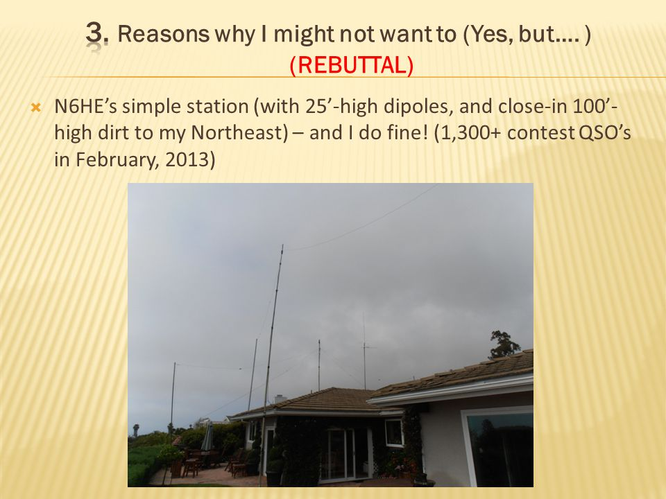 N6HEs simple station (with 25-high dipoles, and close-in 100- high dirt to my Northeast) – and I do fine! (1,300+ contest QSOs in February, 2013)