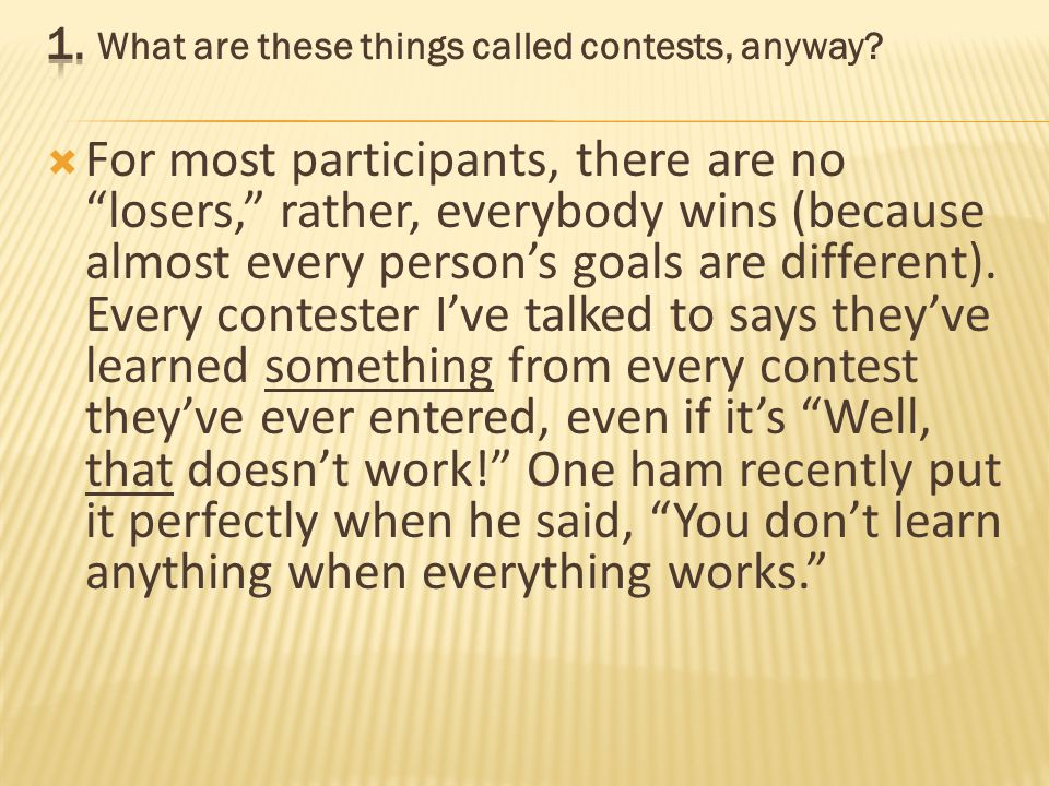 For most participants, there are no losers, rather, everybody wins (because almost every persons goals are different).