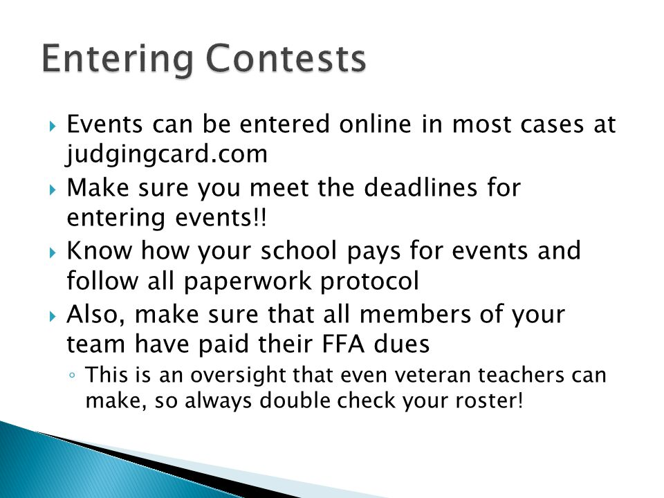Events can be entered online in most cases at judgingcard.com Make sure you meet the deadlines for entering events!.