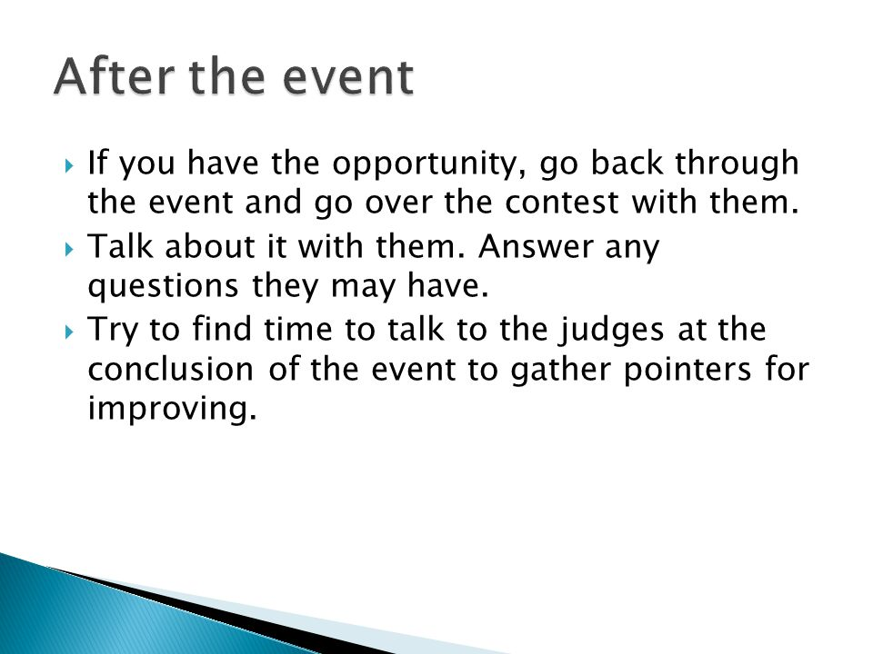 If you have the opportunity, go back through the event and go over the contest with them.