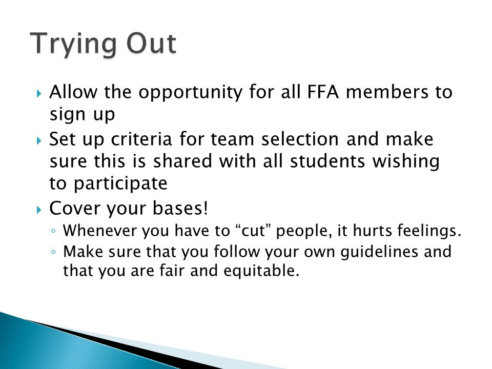 Allow the opportunity for all FFA members to sign up Set up criteria for team selection and make sure this is shared with all students wishing to participate Cover your bases.
