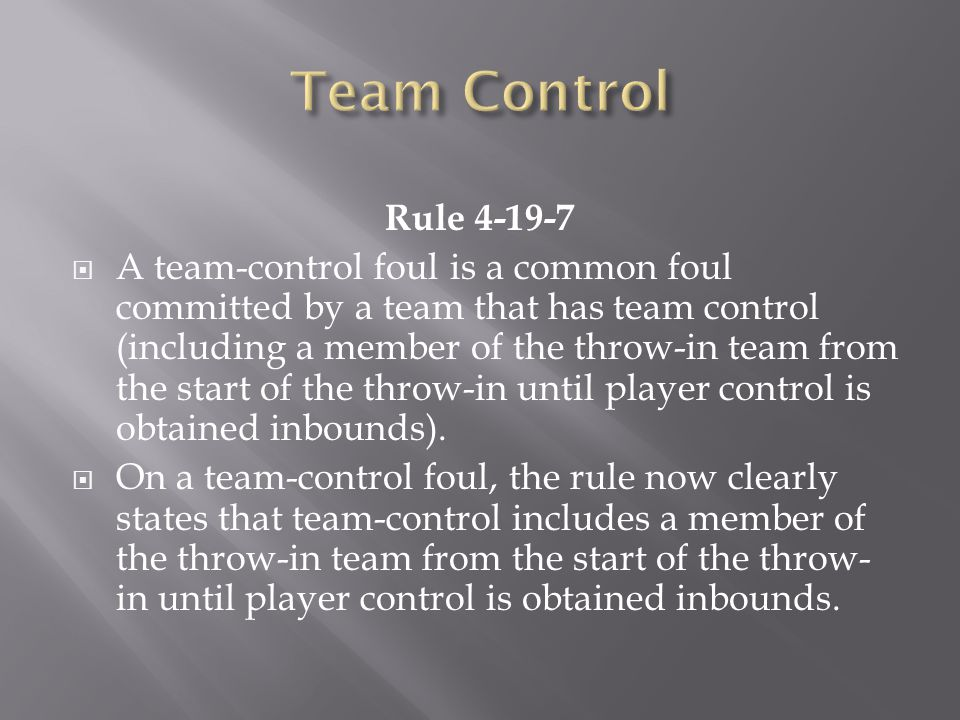 Rule 4-19-7 A team-control foul is a common foul committed by a team that has team control (including a member of the throw-in team from the start of