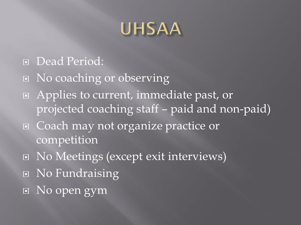 Dead Period: No coaching or observing Applies to current, immediate past, or projected coaching staff – paid and non-paid) Coach may not organize prac
