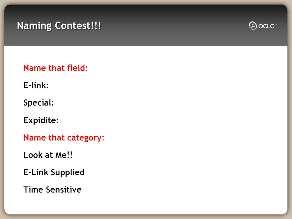 Naming Contest!!. Name that field: E-link: Special: Expidite: Name that category: Look at Me!.