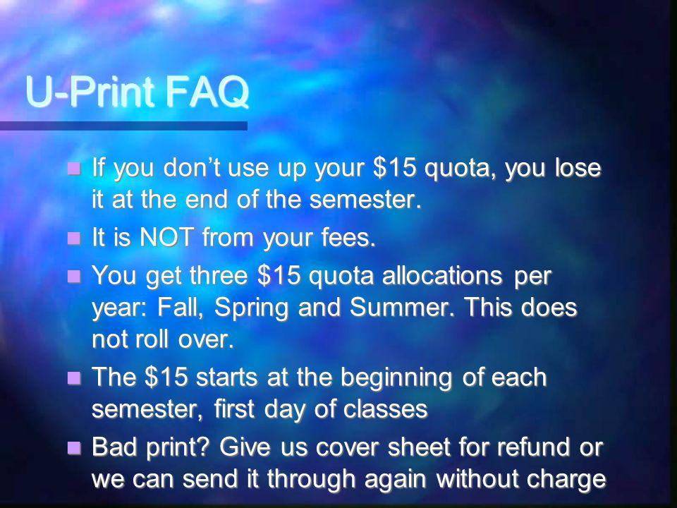 U-Print Charges Charges 8 cents per sheet of paper 8 cents per sheet of paper Print on one or both sides of sheet for 8 cents (duplex) Print on one or both sides of sheet for 8 cents (duplex) Given free $15 per semester for printing Given free $15 per semester for printing –(187 sheets or 375 pages) quota If you exceed your quota, add money to iCard using Dragon $.