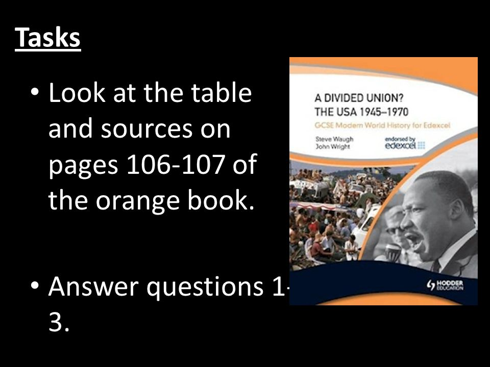 Tasks Look at the table and sources on pages 106-107 of the orange book. Answer questions 1- 3.